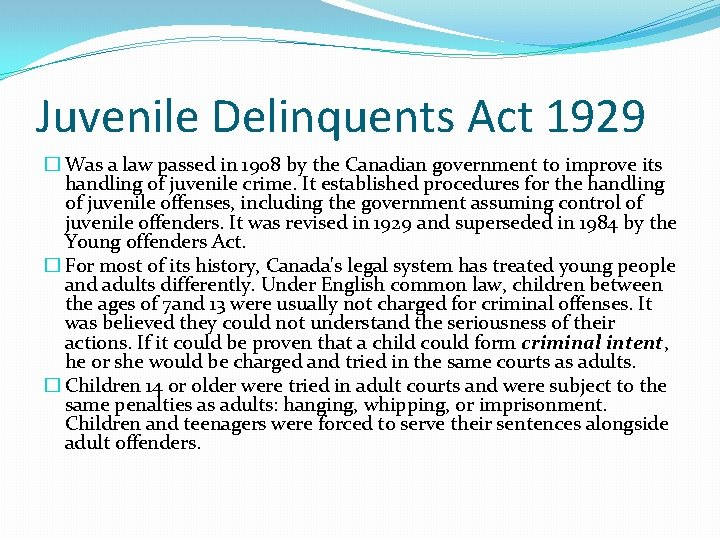 Juvenile Delinquents Act 1929 � Was a law passed in 1908 by the Canadian