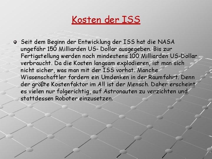Kosten der ISS Seit dem Beginn der Entwicklung der ISS hat die NASA ungefähr