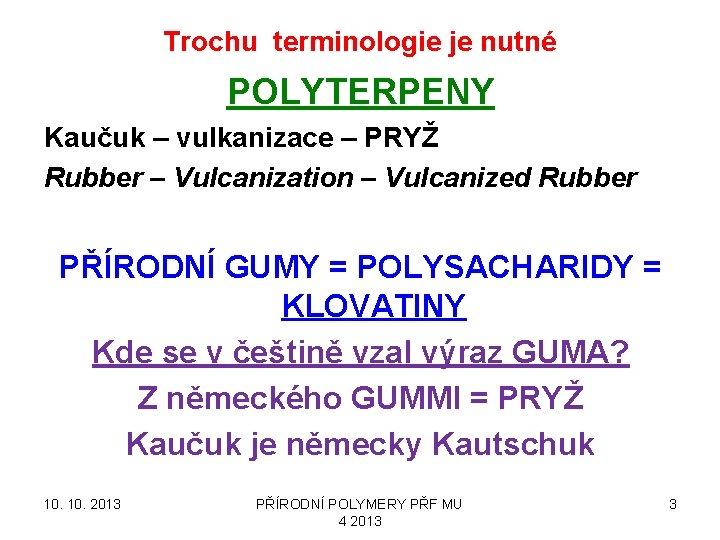 Trochu terminologie je nutné POLYTERPENY Kaučuk – vulkanizace – PRYŽ Rubber – Vulcanization –