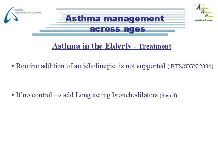Asthma management across ages Asthma in the Elderly - Treatment • Routine addition of