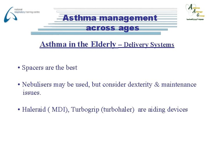 Asthma management across ages Asthma in the Elderly – Delivery Systems • Spacers are
