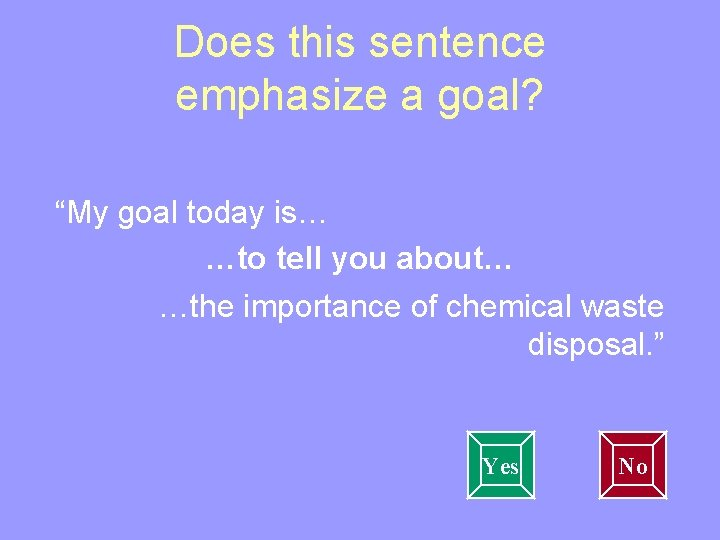 """Does this sentence emphasize a goal? """"My goal today is… …to tell you about…"""