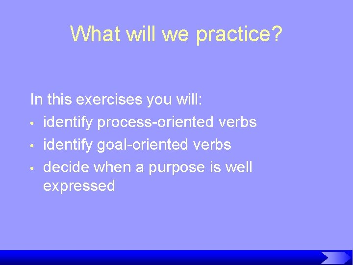 What will we practice? In this exercises you will: • identify process-oriented verbs •