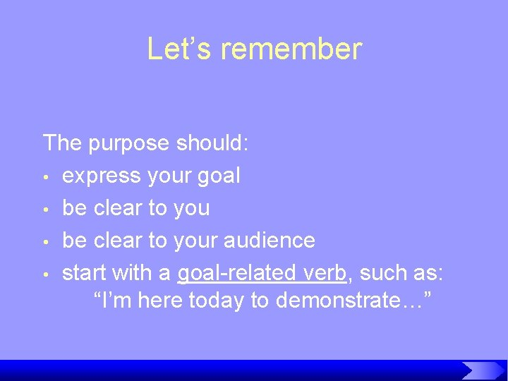 Let's remember The purpose should: • express your goal • be clear to your