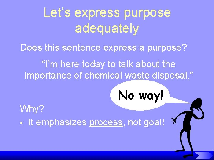 """Let's express purpose adequately Does this sentence express a purpose? """"I'm here today to"""