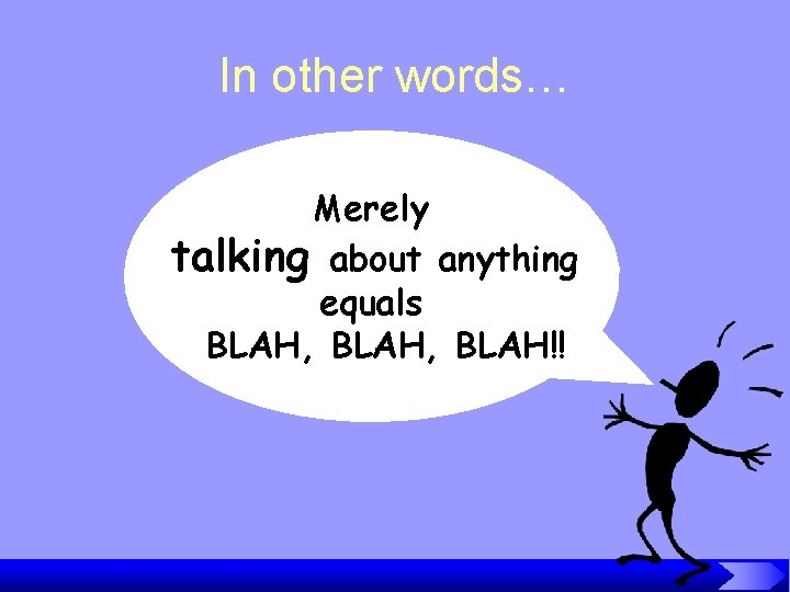In other words… Merely talking about anything equals BLAH, BLAH!!