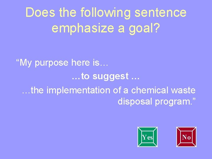"""Does the following sentence emphasize a goal? """"My purpose here is… …to suggest …"""
