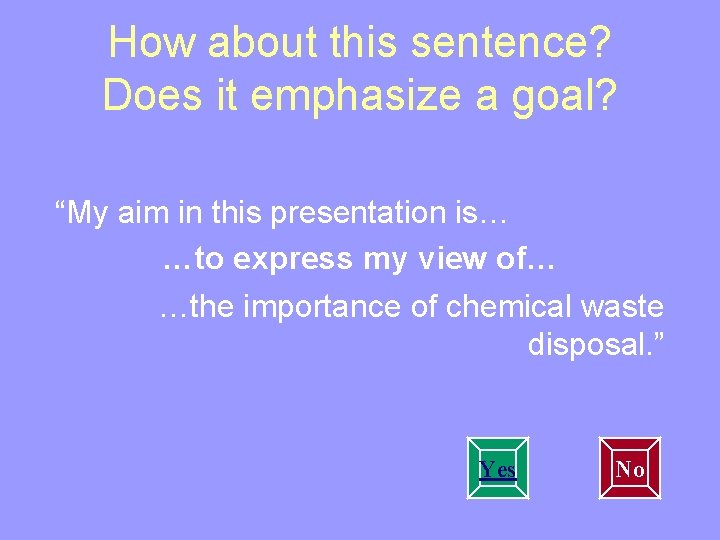 """How about this sentence? Does it emphasize a goal? """"My aim in this presentation"""