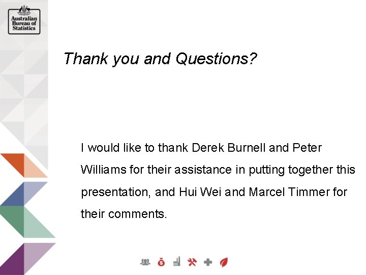 Thank you and Questions? I would like to thank Derek Burnell and Peter Williams