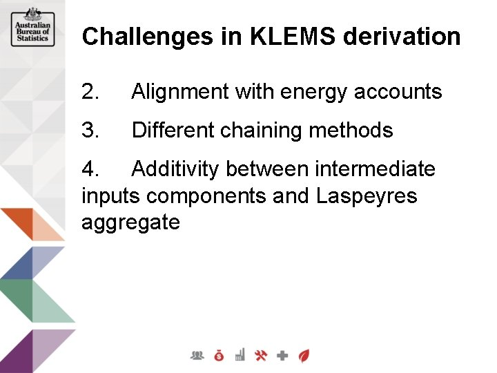 Challenges in KLEMS derivation 2. Alignment with energy accounts 3. Different chaining methods 4.