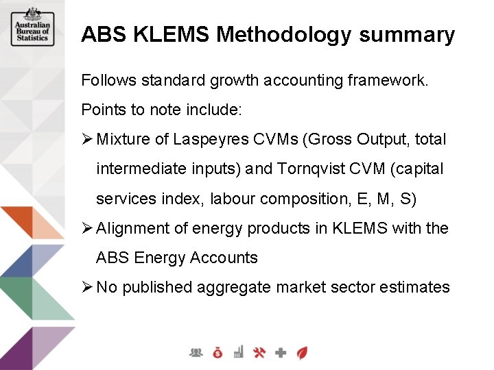 ABS KLEMS Methodology summary Follows standard growth accounting framework. Points to note include: Ø