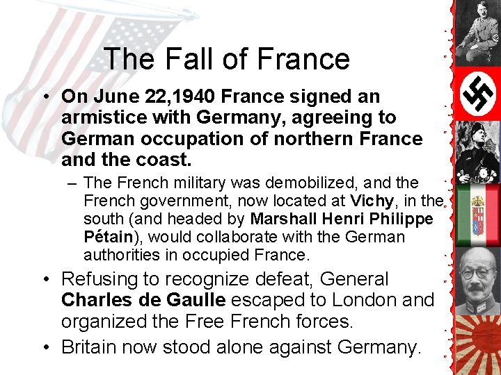 The Fall of France • On June 22, 1940 France signed an armistice with