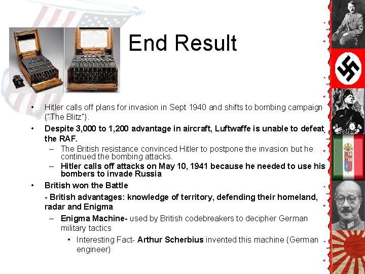 End Result • • • Hitler calls off plans for invasion in Sept 1940