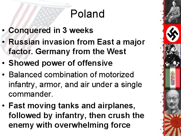 Poland • Conquered in 3 weeks • Russian invasion from East a major factor.
