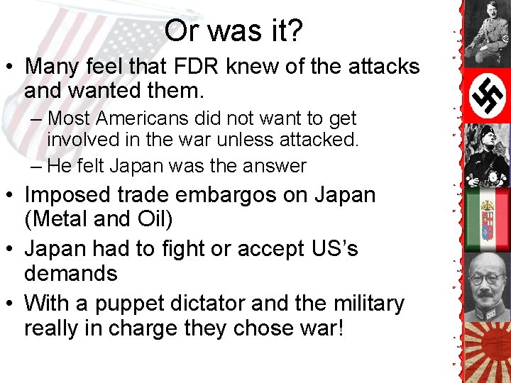 Or was it? • Many feel that FDR knew of the attacks and wanted