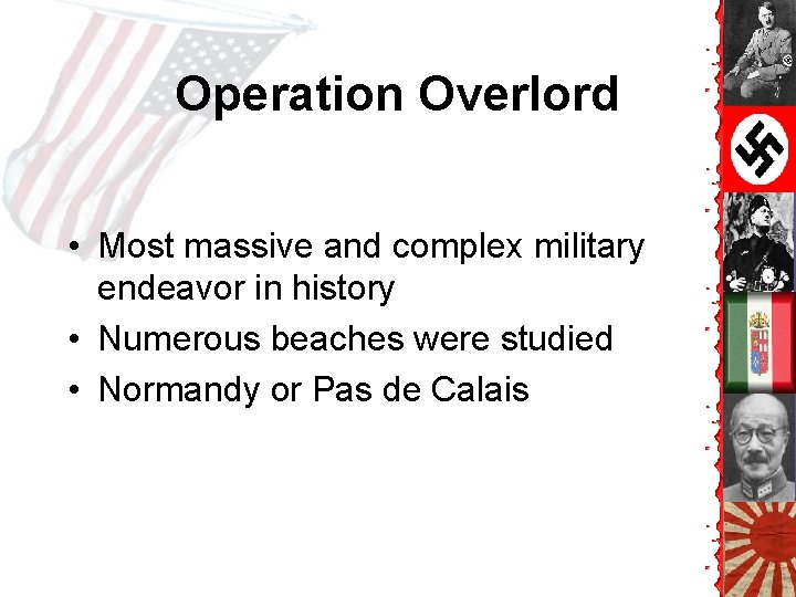 Operation Overlord • Most massive and complex military endeavor in history • Numerous beaches