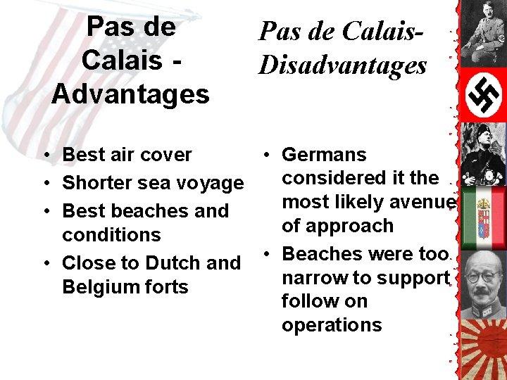 Pas de Calais - Advantages Pas de Calais. Disadvantages • Best air cover •