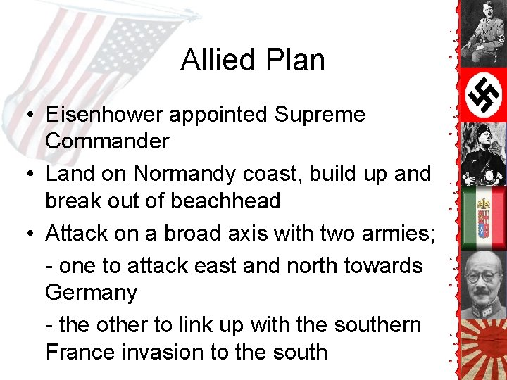 Allied Plan • Eisenhower appointed Supreme Commander • Land on Normandy coast, build up