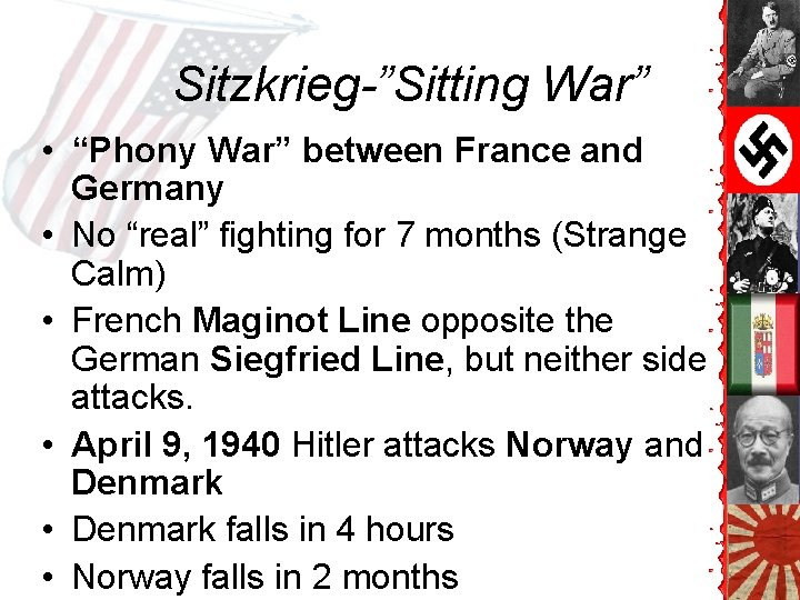 """Sitzkrieg-""""Sitting War"""" • """"Phony War"""" between France and Germany • No """"real"""" fighting for"""