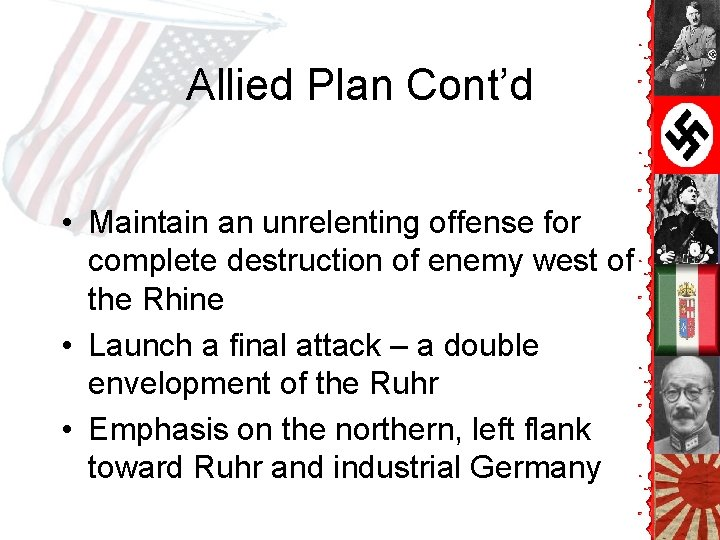 Allied Plan Cont'd • Maintain an unrelenting offense for complete destruction of enemy west