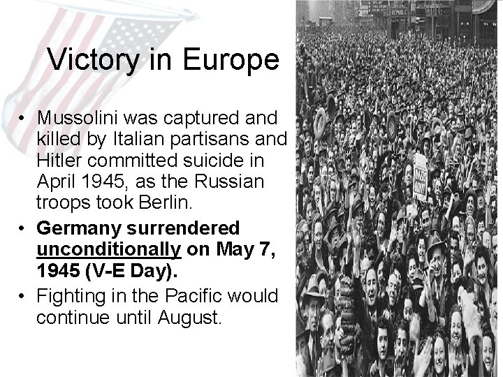 Victory in Europe • Mussolini was captured and killed by Italian partisans and Hitler