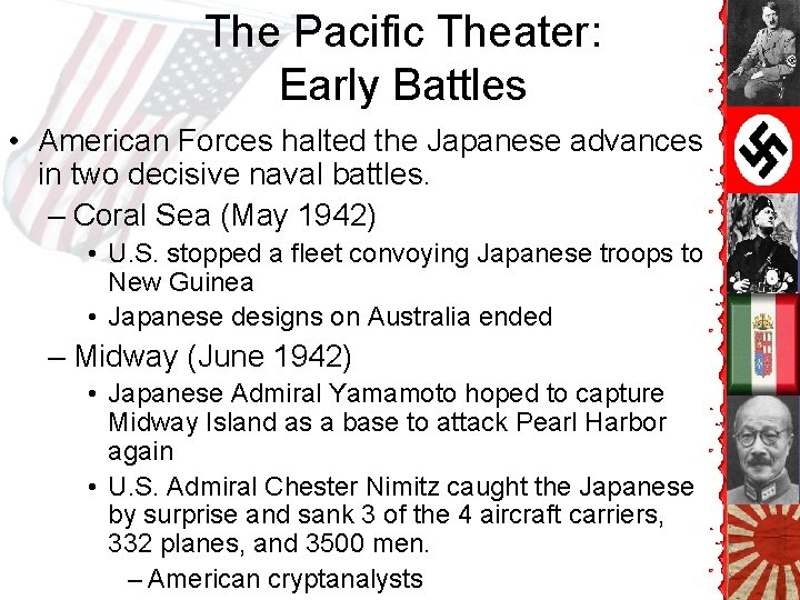 The Pacific Theater: Early Battles • American Forces halted the Japanese advances in two