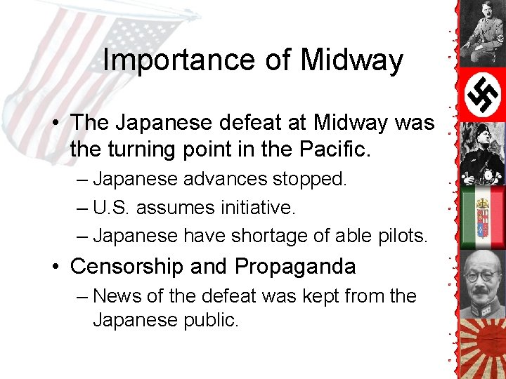 Importance of Midway • The Japanese defeat at Midway was the turning point in