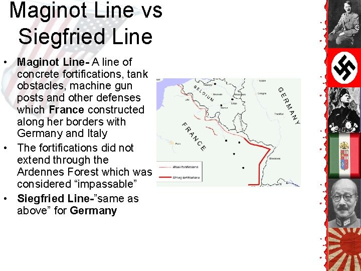 Maginot Line vs Siegfried Line • Maginot Line- A line of concrete fortifications, tank