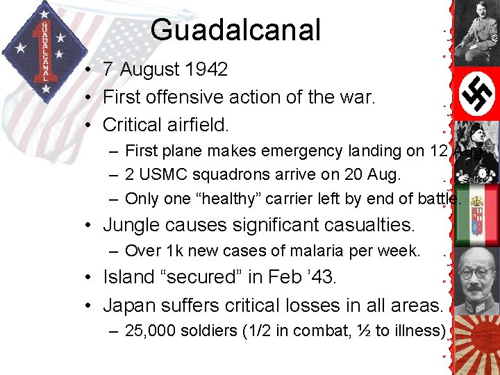 Guadalcanal • 7 August 1942 • First offensive action of the war. • Critical