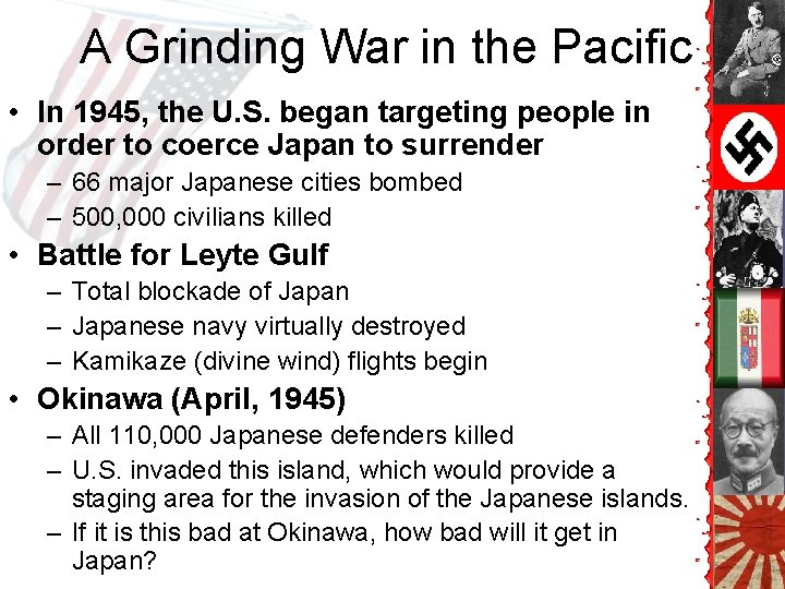 A Grinding War in the Pacific • In 1945, the U. S. began targeting