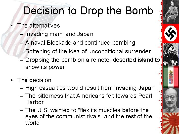 Decision to Drop the Bomb • The alternatives – Invading main land Japan –