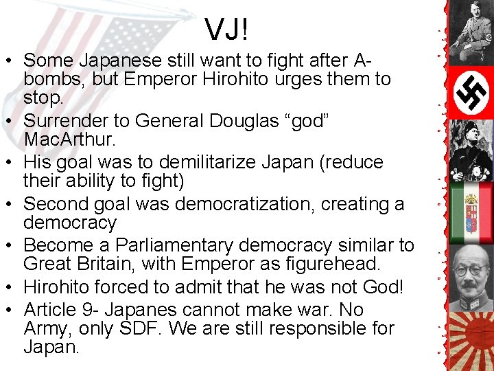 VJ! • Some Japanese still want to fight after Abombs, but Emperor Hirohito urges