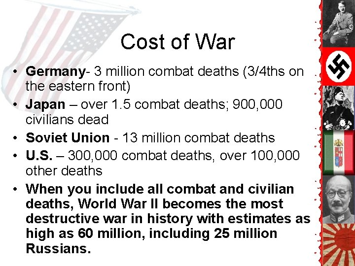 Cost of War • Germany- 3 million combat deaths (3/4 ths on the eastern