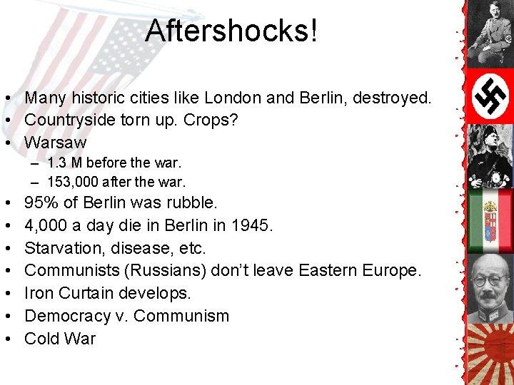 Aftershocks! • Many historic cities like London and Berlin, destroyed. • Countryside torn up.