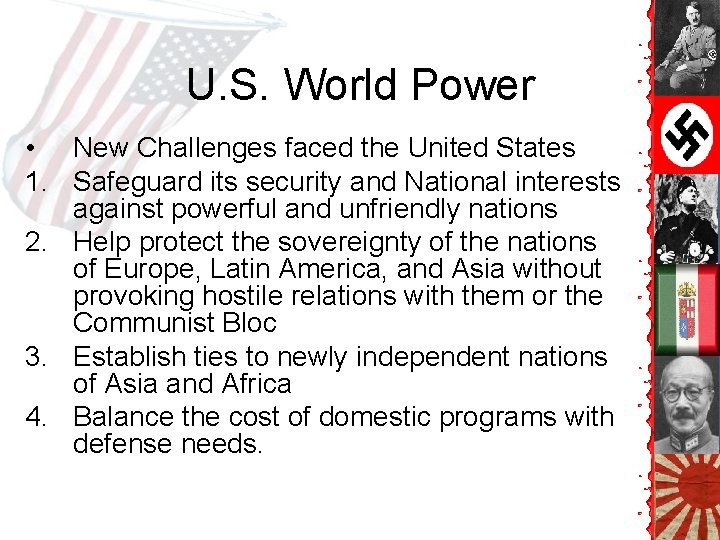 U. S. World Power • New Challenges faced the United States 1. Safeguard its