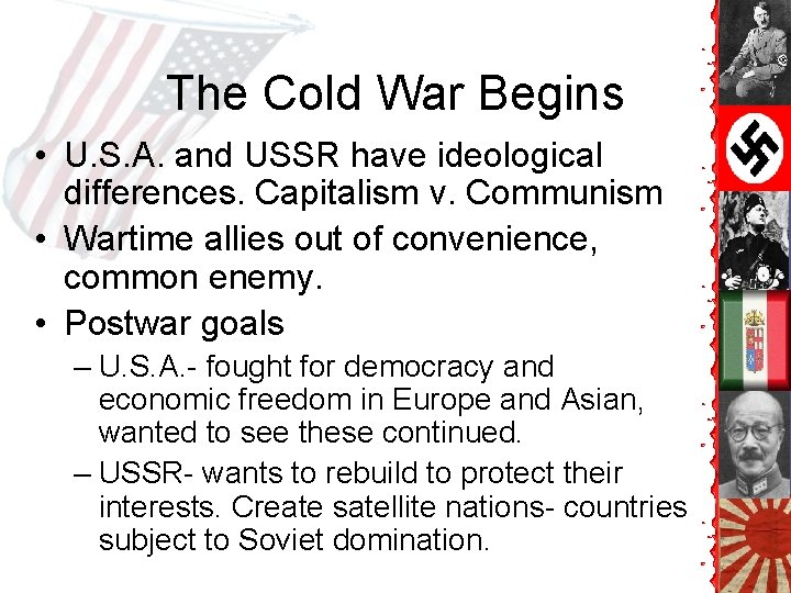 The Cold War Begins • U. S. A. and USSR have ideological differences. Capitalism