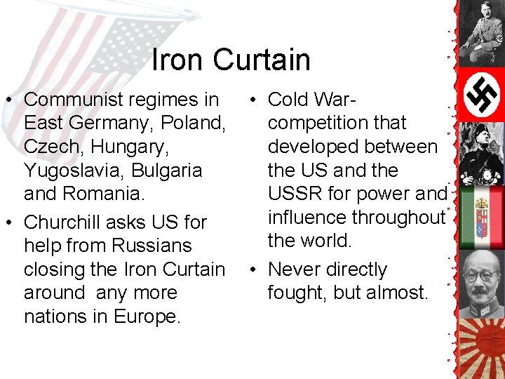 Iron Curtain • Communist regimes in East Germany, Poland, Czech, Hungary, Yugoslavia, Bulgaria and