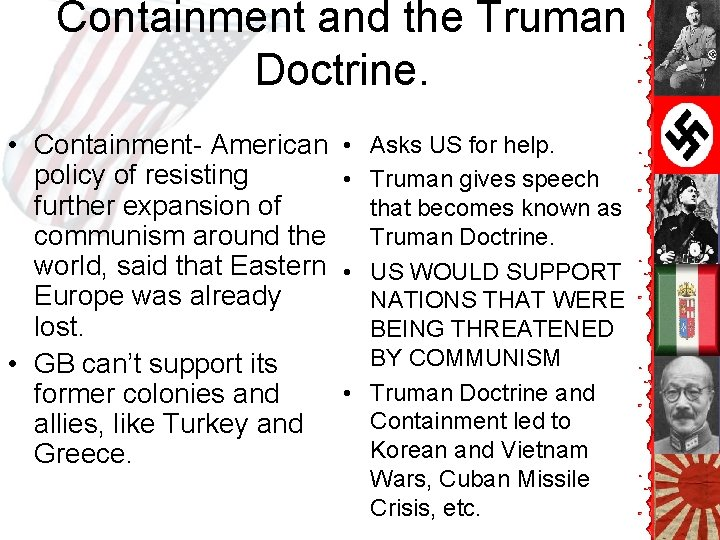 Containment and the Truman Doctrine. • Containment- American policy of resisting further expansion of