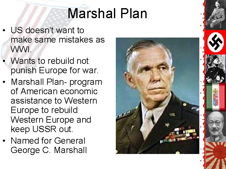 Marshal Plan • US doesn't want to make same mistakes as WWI. • Wants