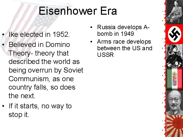 Eisenhower Era • Ike elected in 1952. • Believed in Domino Theory- theory that