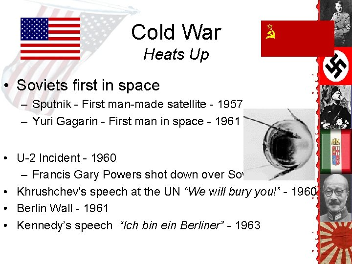 Cold War Heats Up • Soviets first in space – Sputnik - First man-made