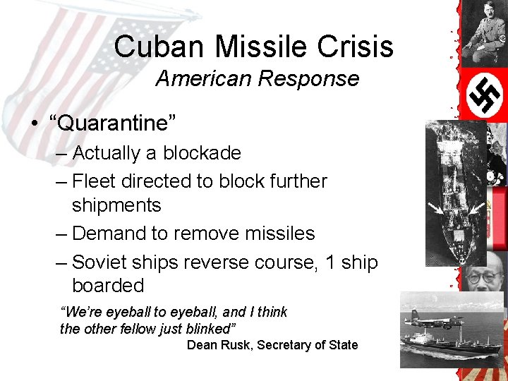 "Cuban Missile Crisis American Response • ""Quarantine"" – Actually a blockade – Fleet directed"