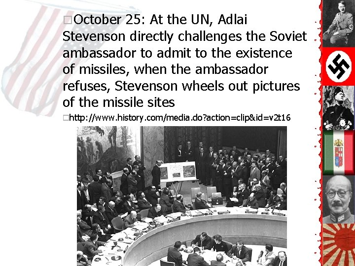 o. October 25: At the UN, Adlai Stevenson directly challenges the Soviet ambassador to