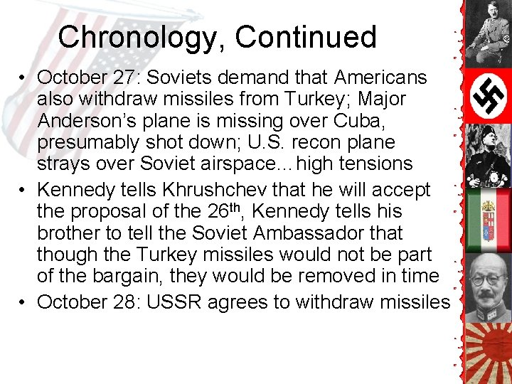 Chronology, Continued • October 27: Soviets demand that Americans also withdraw missiles from Turkey;