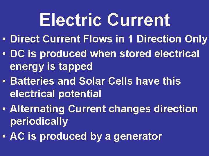 Electric Current • Direct Current Flows in 1 Direction Only • DC is produced