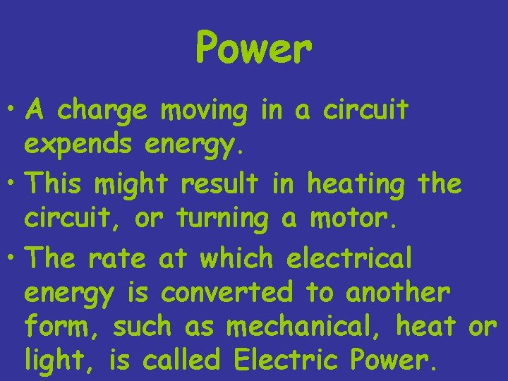 Power • A charge moving in a circuit expends energy. • This might result