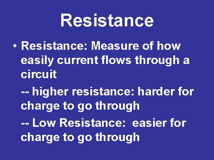 Resistance • Resistance: Measure of how easily current flows through a circuit -- higher