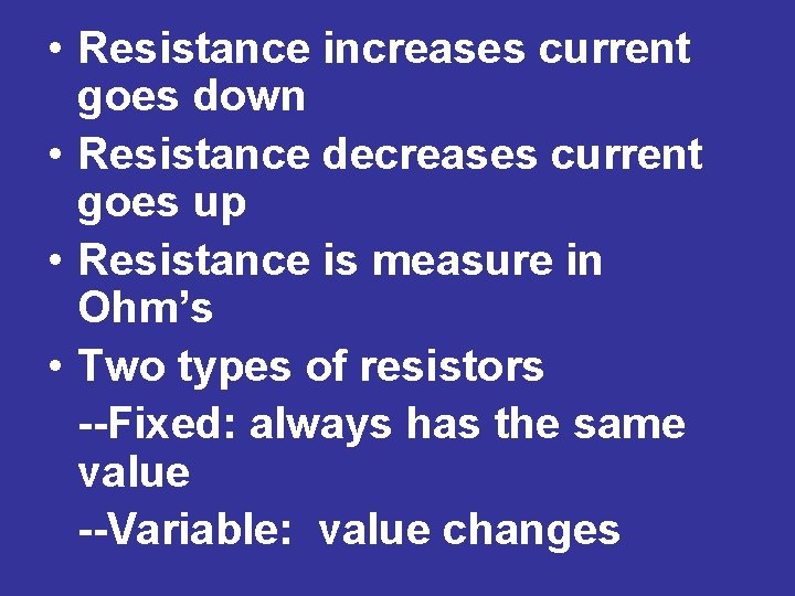 • Resistance increases current goes down • Resistance decreases current goes up •