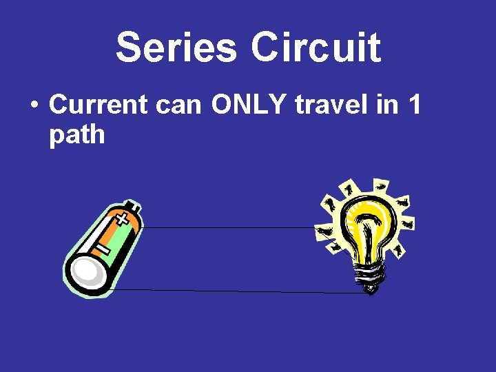Series Circuit • Current can ONLY travel in 1 path