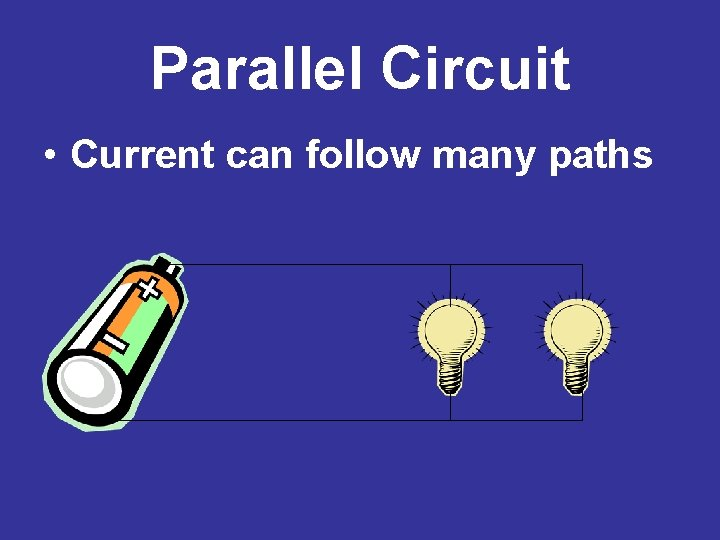 Parallel Circuit • Current can follow many paths